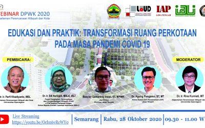 WEBINAR DPWK 2020 Edukasi dan Praktik: Transformasi Ruang Perkotaan di Masa Pandemi COVID-19